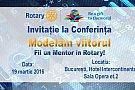 """Conferinta """"Modelăm viitorul. Fii un Mentor în Rotary!"""""""