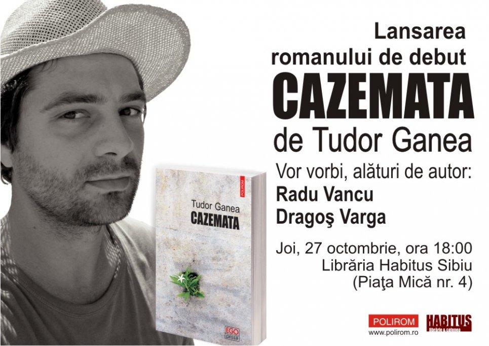 Un roman scris pe nerăsuflate, Cazemata de Tudor Ganea, în discuţie la Sibiu