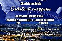 """""""Călătorii europene"""" care transformă Brăila și Galați în Citadele muzicale"""